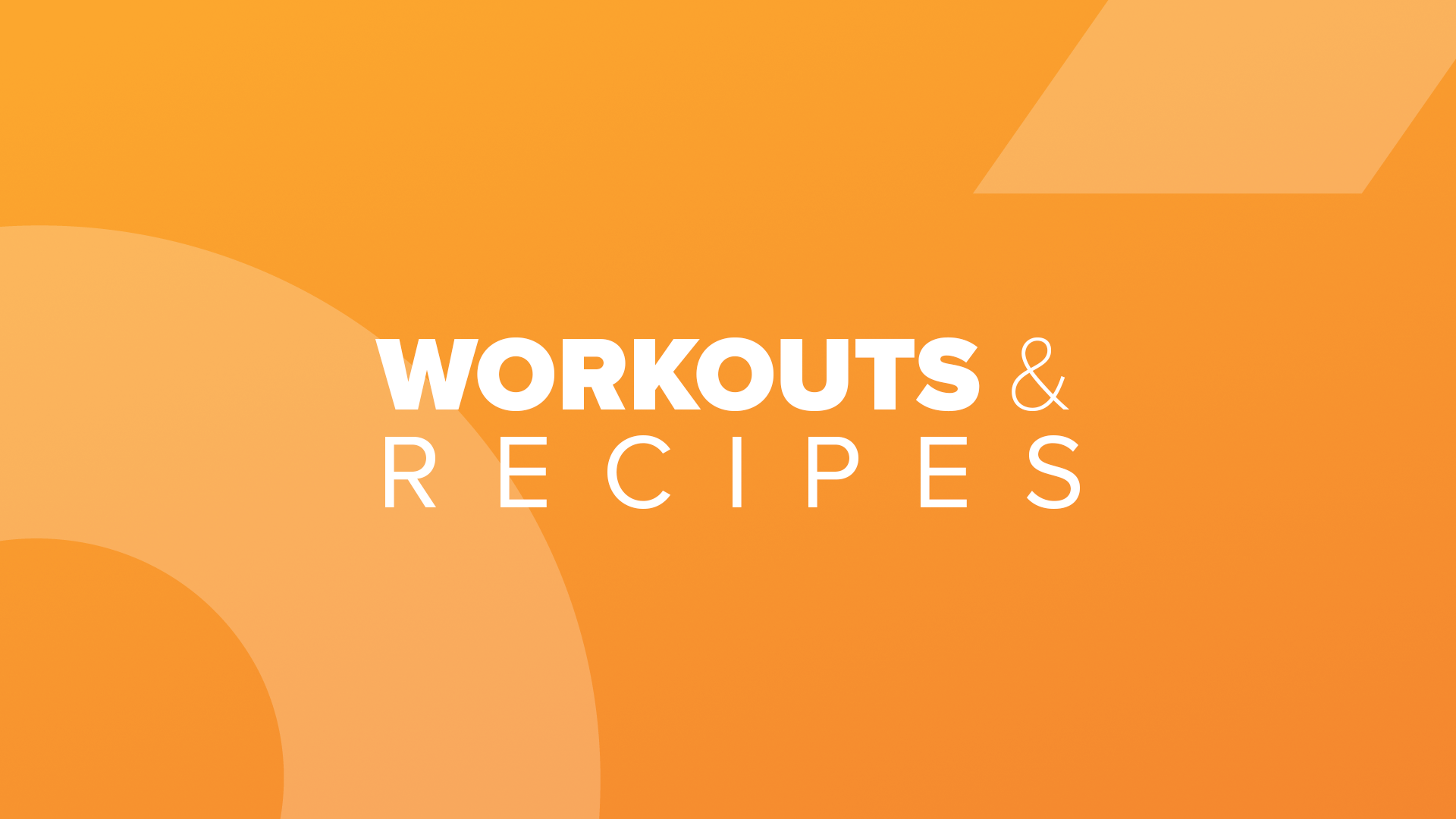 Workouts and Recipes
