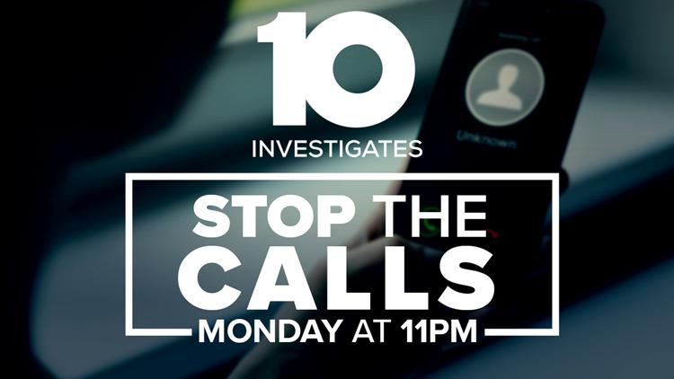 10 Investigates: Stop the Calls! Monday at 11PM