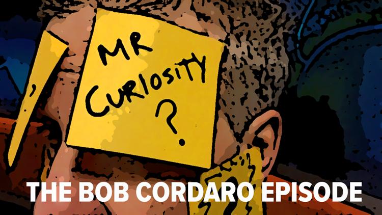 Mr. Curiosity Podcast: The Bob Cordaro episode