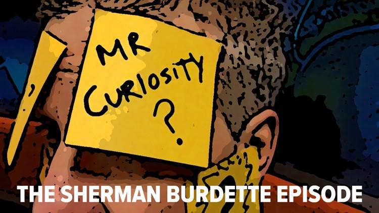 Mr. Curiosity: The Sherman Burdette episode
