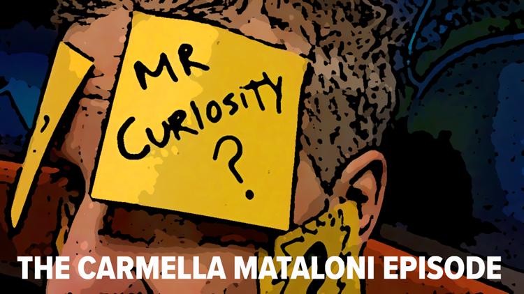 Mr. Curiosity Podcast: The Carmella Mataloni Episode