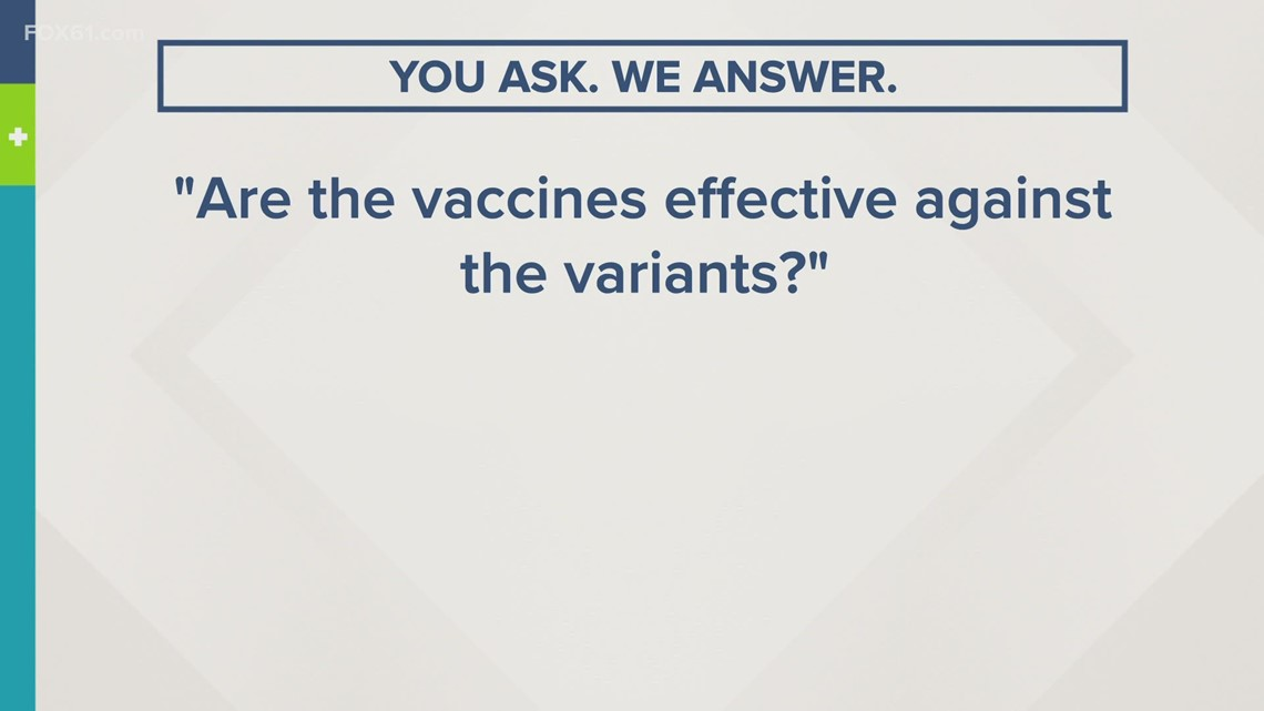 You Ask. We Answer. | Are the vaccines effective against the variants?