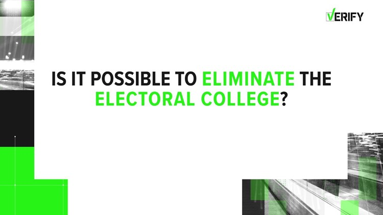 VERIFY: Can the Electoral College be eliminated?